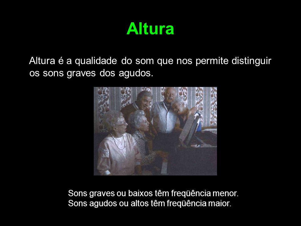 Altura Altura é a qualidade do som que nos permite distinguir os sons graves dos agudos.