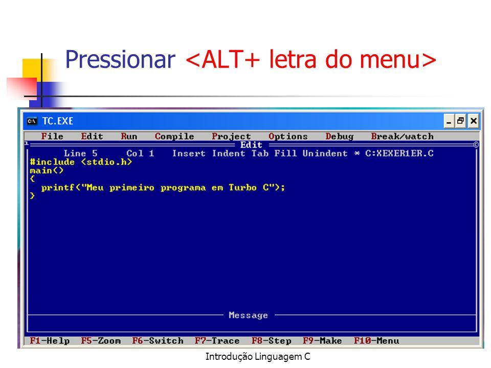 Pressionar <ALT+ letra do menu>