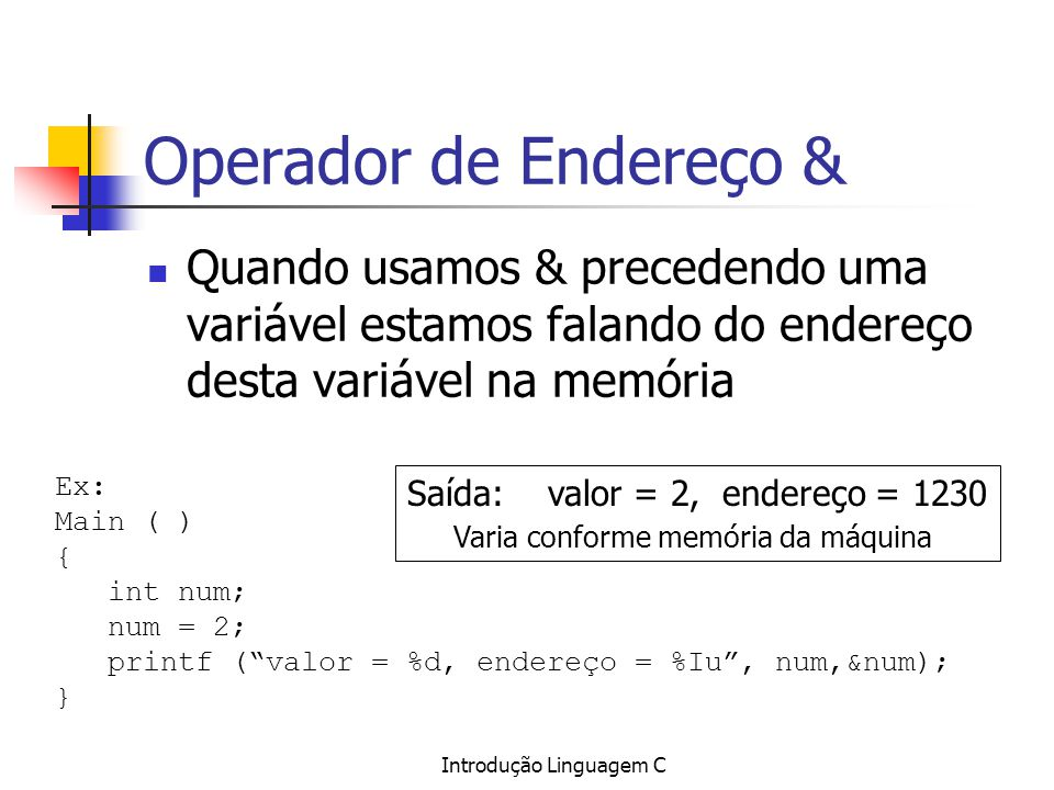 Operador de Endereço & Quando usamos & precedendo uma variável estamos falando do endereço desta variável na memória.
