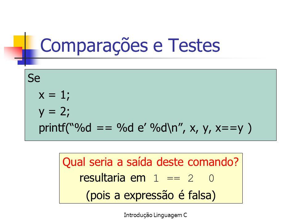 Comparações e Testes Se x = 1; y = 2;