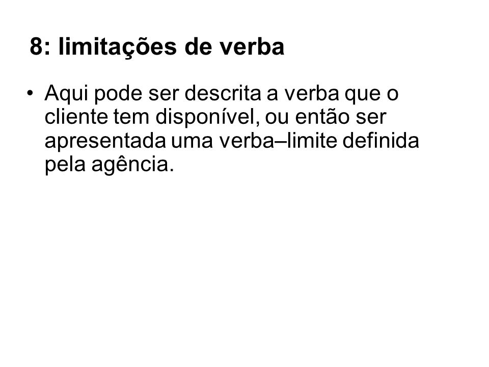 8: limitações de verba Aqui pode ser descrita a verba que o cliente tem disponível, ou então ser apresentada uma verba–limite definida pela agência.