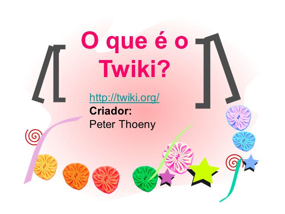 O que é o Twiki http://twiki.org/ Criador: Peter Thoeny