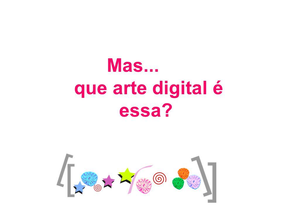Mas... que arte digital é essa