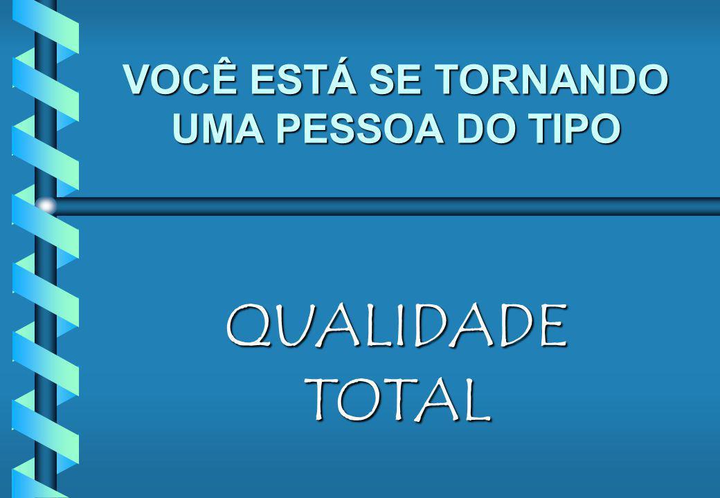 VOCÊ ESTÁ SE TORNANDO UMA PESSOA DO TIPO