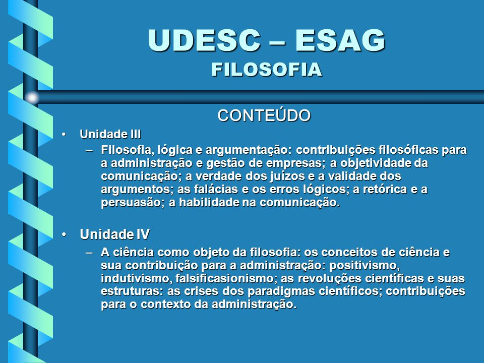 UDESC – ESAG FILOSOFIA CONTEÚDO Unidade IV Unidade III