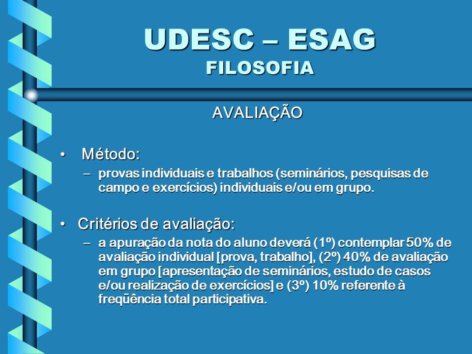 UDESC – ESAG FILOSOFIA AVALIAÇÃO Método: Critérios de avaliação:
