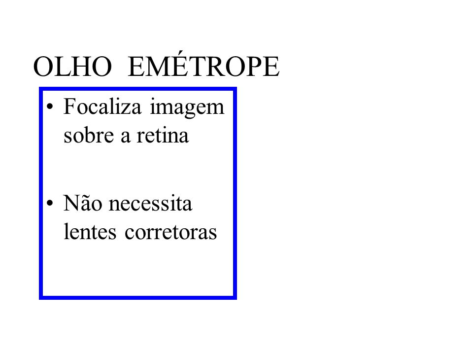OLHO EMÉTROPE Focaliza imagem sobre a retina