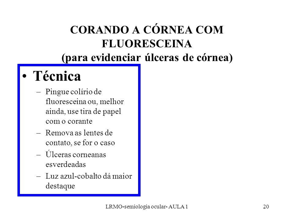 CORANDO A CÓRNEA COM FLUORESCEINA (para evidenciar úlceras de córnea)