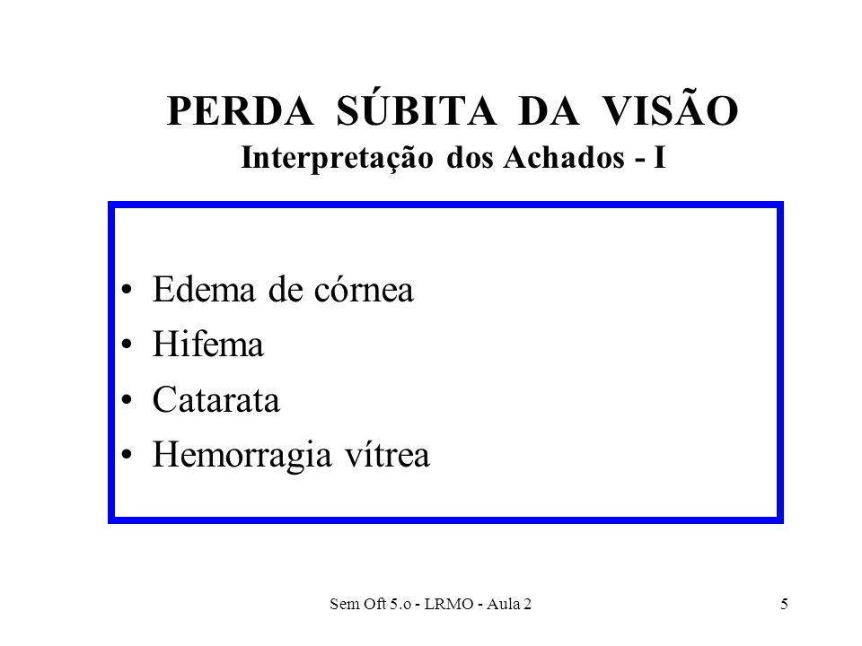 PERDA SÚBITA DA VISÃO Interpretação dos Achados - I