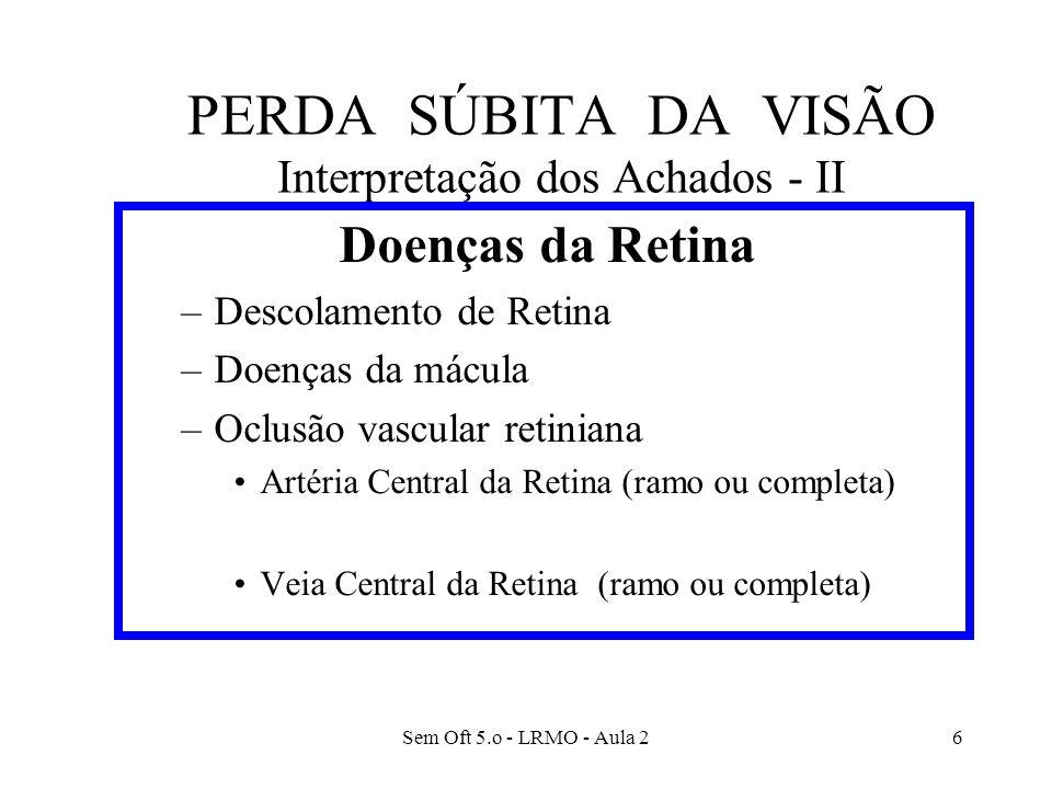 PERDA SÚBITA DA VISÃO Interpretação dos Achados - II