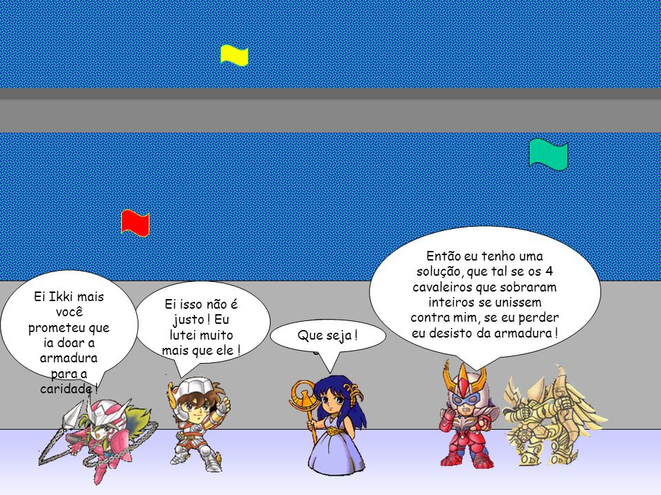 Ei Ikki mais você prometeu que ia doar a armadura para a caridade !