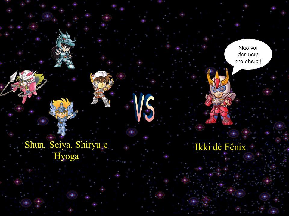 VS Shun, Seiya, Shiryu e Hyoga Ikki de Fênix