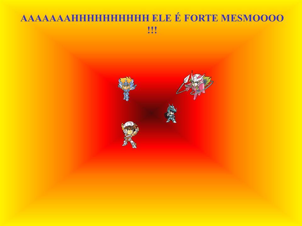 AAAAAAAHHHHHHHHHH ELE É FORTE MESMOOOO !!!