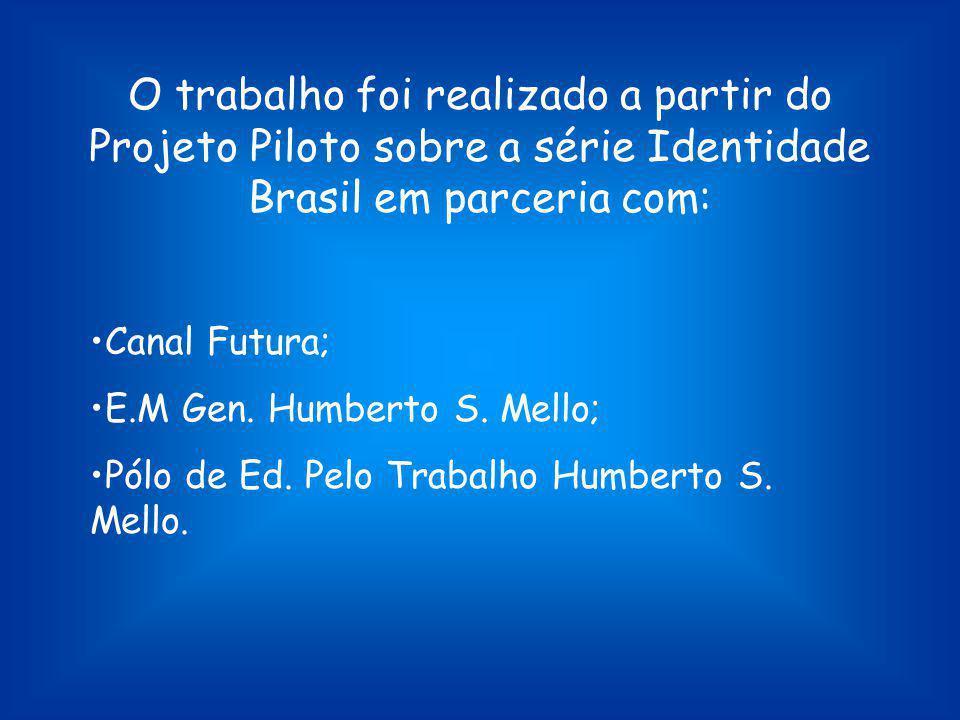 O trabalho foi realizado a partir do Projeto Piloto sobre a série Identidade Brasil em parceria com: