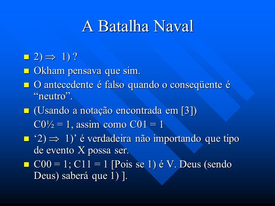 A Batalha Naval 2)  1) Okham pensava que sim.