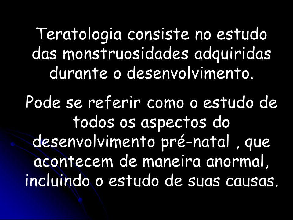 Teratologia consiste no estudo das monstruosidades adquiridas durante o desenvolvimento.