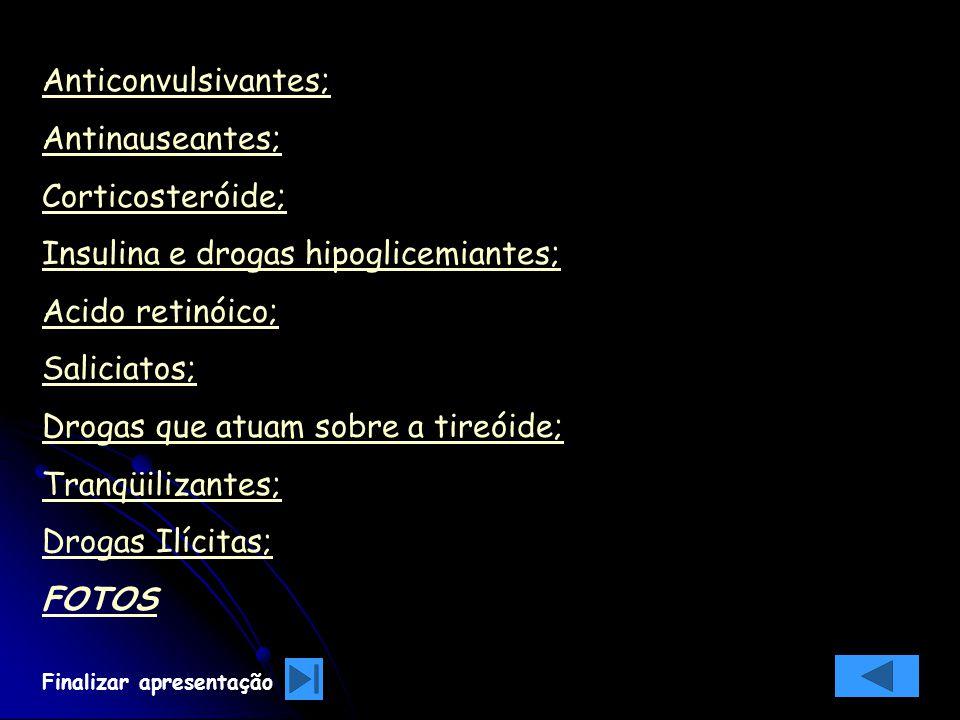 Insulina e drogas hipoglicemiantes; Acido retinóico; Saliciatos;
