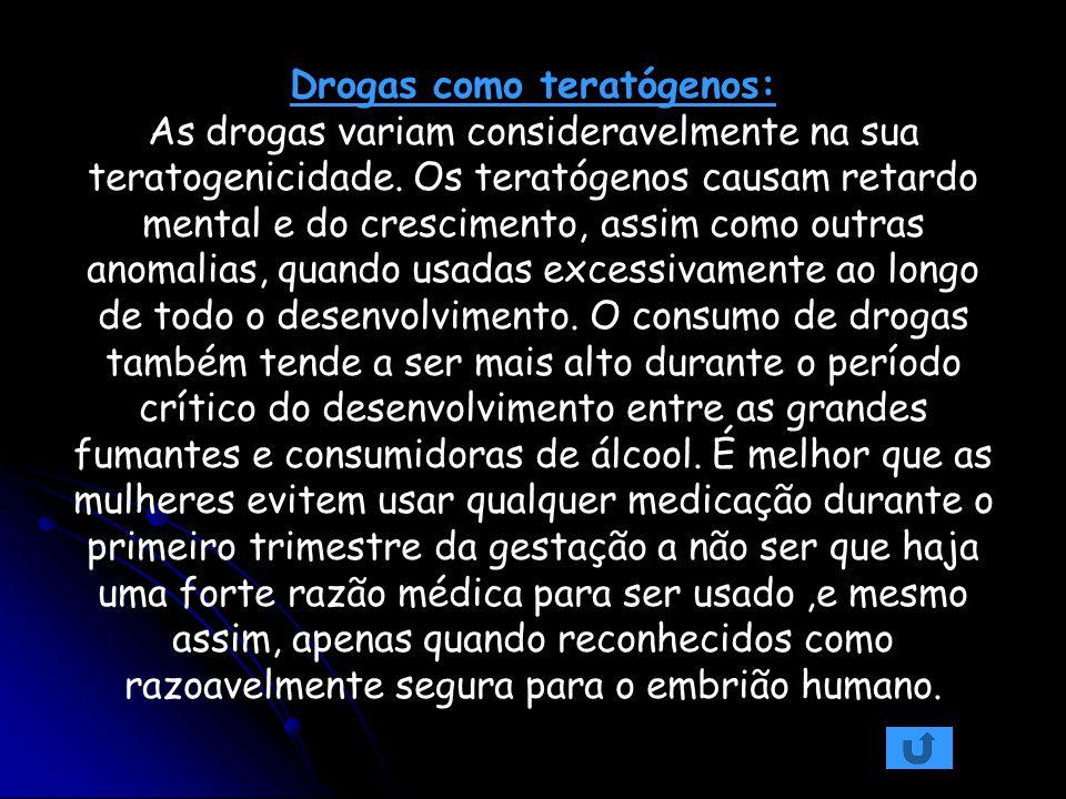 Drogas como teratógenos: As drogas variam consideravelmente na sua teratogenicidade.