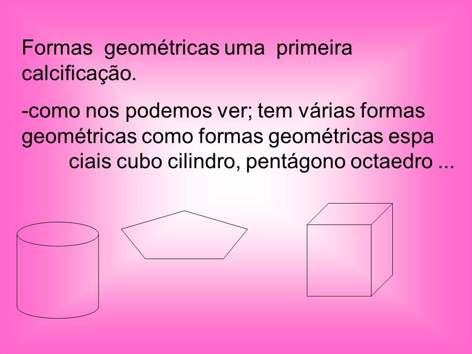 Formas geométricas uma primeira calcificação.