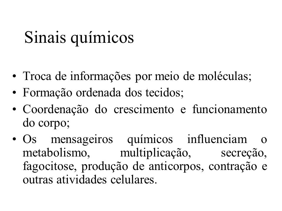 Sinais químicos Troca de informações por meio de moléculas;