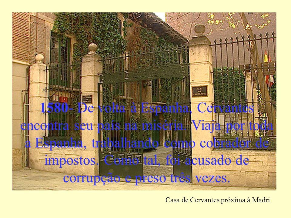 1580- De volta à Espanha, Cervantes encontra seu país na miséria