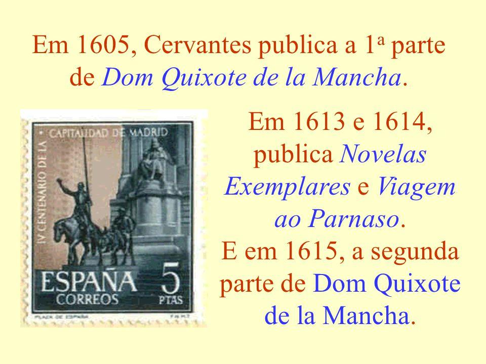 Em 1605, Cervantes publica a 1a parte de Dom Quixote de la Mancha.