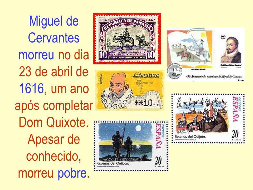 Miguel de Cervantes morreu no dia 23 de abril de 1616, um ano após completar Dom Quixote.