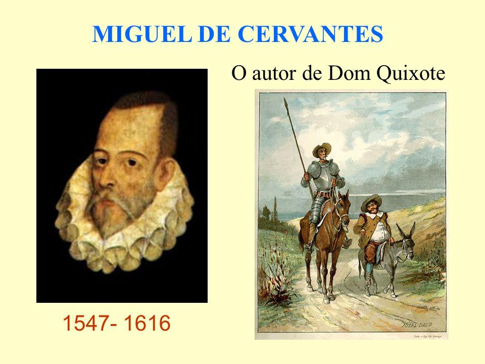MIGUEL DE CERVANTES O autor de Dom Quixote 1547- 1616