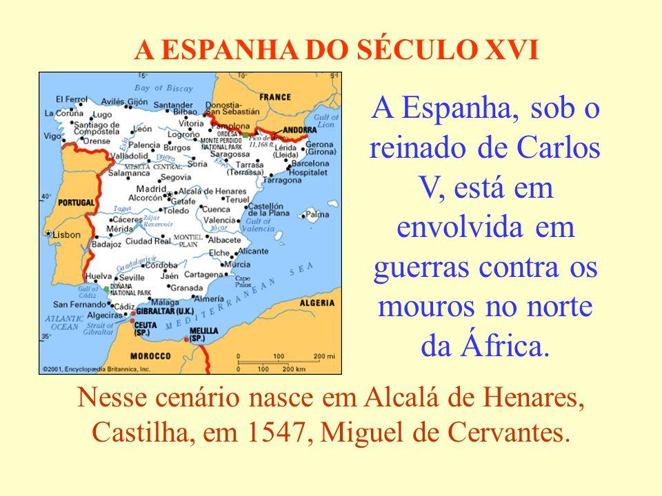 A ESPANHA DO SÉCULO XVI A Espanha, sob o reinado de Carlos V, está em envolvida em guerras contra os mouros no norte da África.