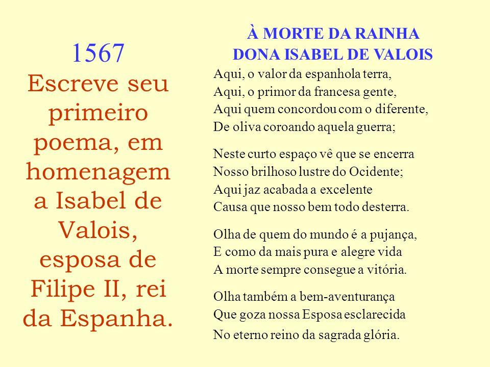 À MORTE DA RAINHA DONA ISABEL DE VALOIS. Aqui, o valor da espanhola terra, Aqui, o primor da francesa gente,