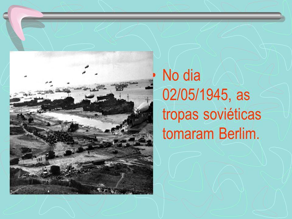 No dia 02/05/1945, as tropas soviéticas tomaram Berlim.