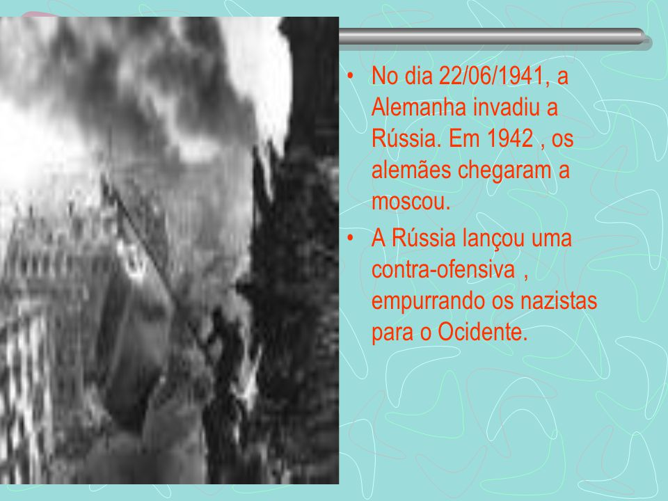 No dia 22/06/1941, a Alemanha invadiu a Rússia