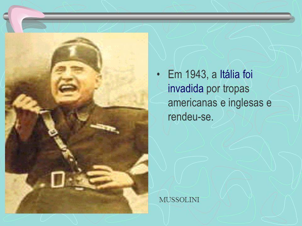 Em 1943, a Itália foi invadida por tropas americanas e inglesas e rendeu-se.