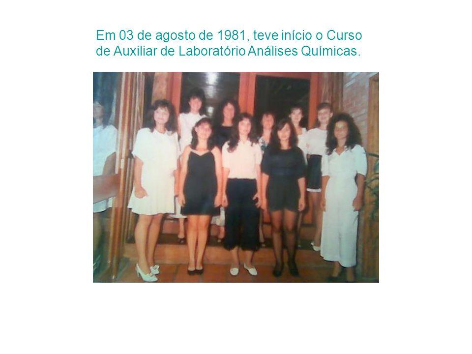 Em 03 de agosto de 1981, teve início o Curso de Auxiliar de Laboratório Análises Químicas.