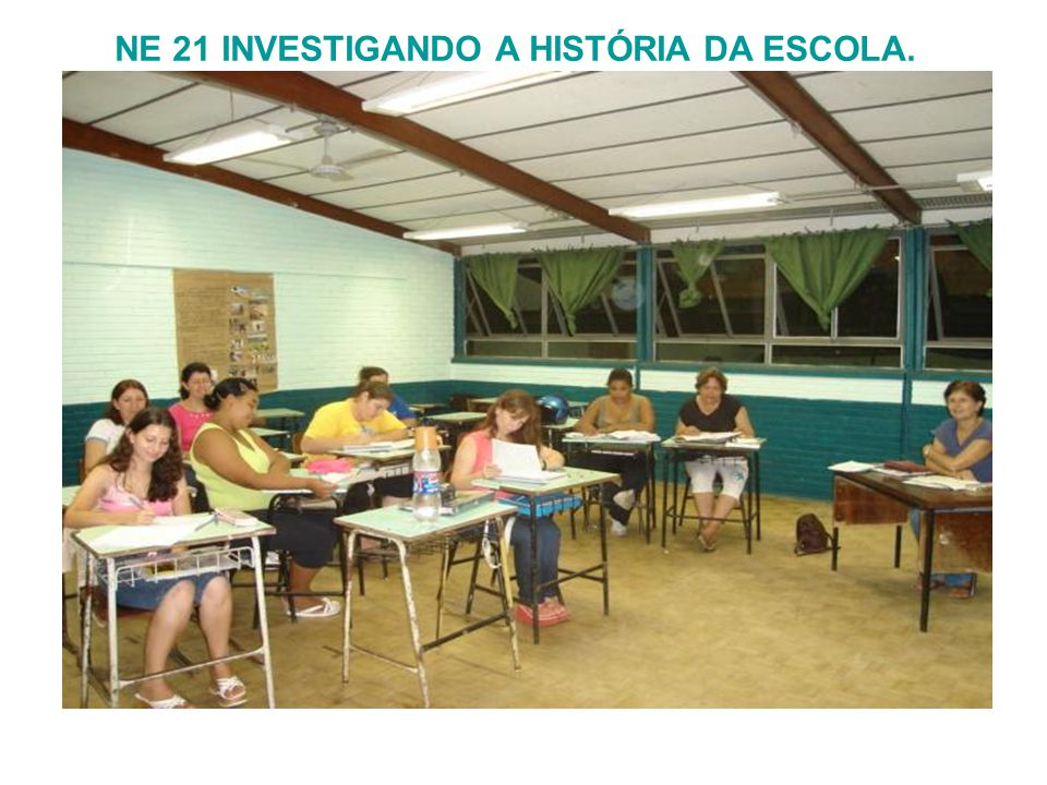 NE 21 INVESTIGANDO A HISTÓRIA DA ESCOLA.