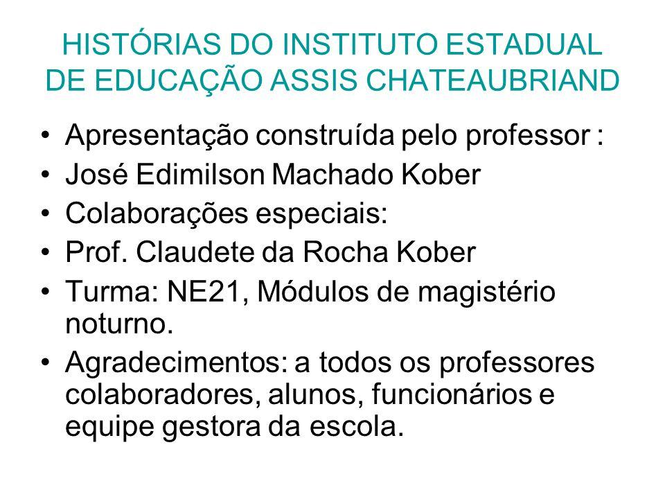 HISTÓRIAS DO INSTITUTO ESTADUAL DE EDUCAÇÃO ASSIS CHATEAUBRIAND