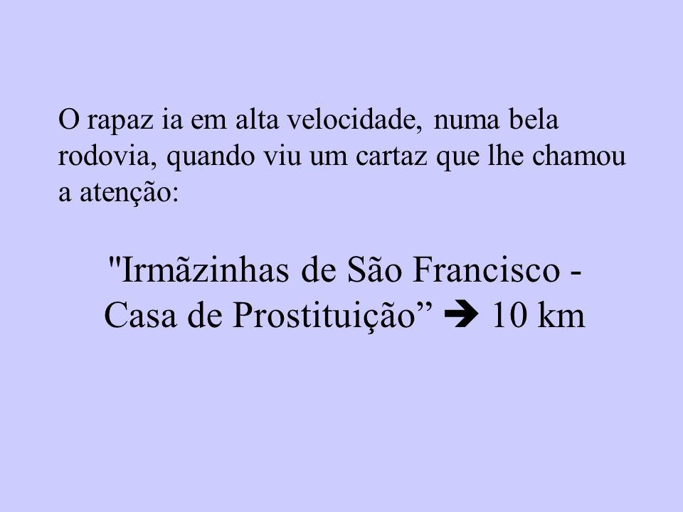 Irmãzinhas de São Francisco - Casa de Prostituição  10 km