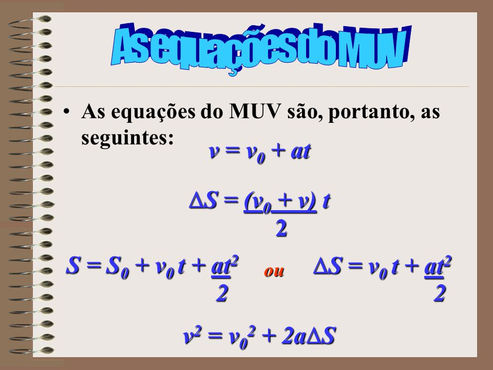 As equações do MUV v = v0 + at S = (v0 + v) t 2 S = S0 + v0 t + at2 2