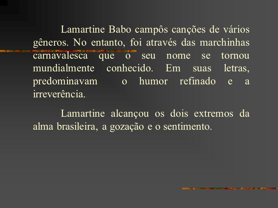 Lamartine Babo campôs canções de vários gêneros