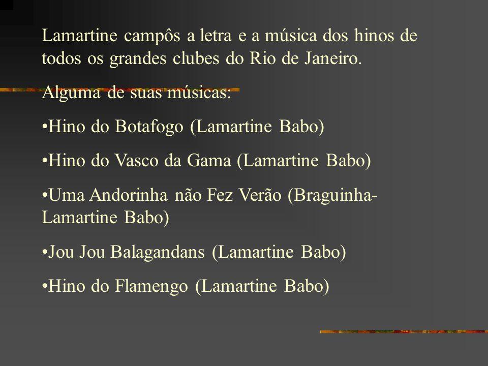 Lamartine campôs a letra e a música dos hinos de todos os grandes clubes do Rio de Janeiro.