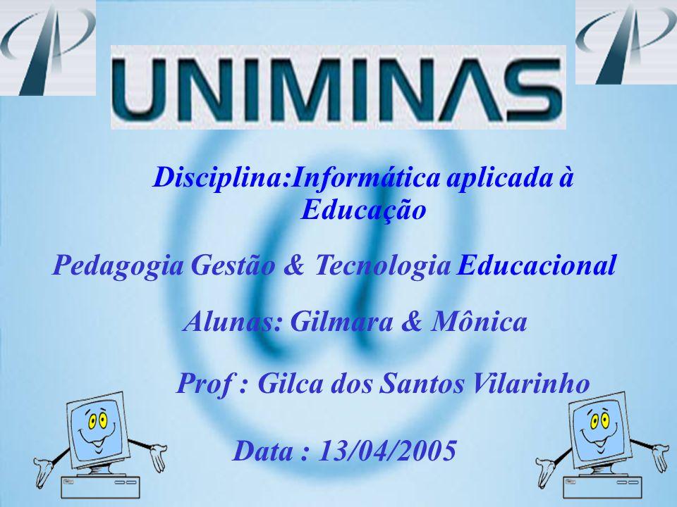 Disciplina:Informática aplicada à Educação Alunas: Gilmara & Mônica