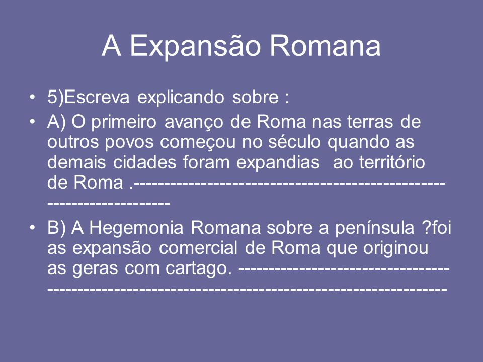 A Expansão Romana 5)Escreva explicando sobre :