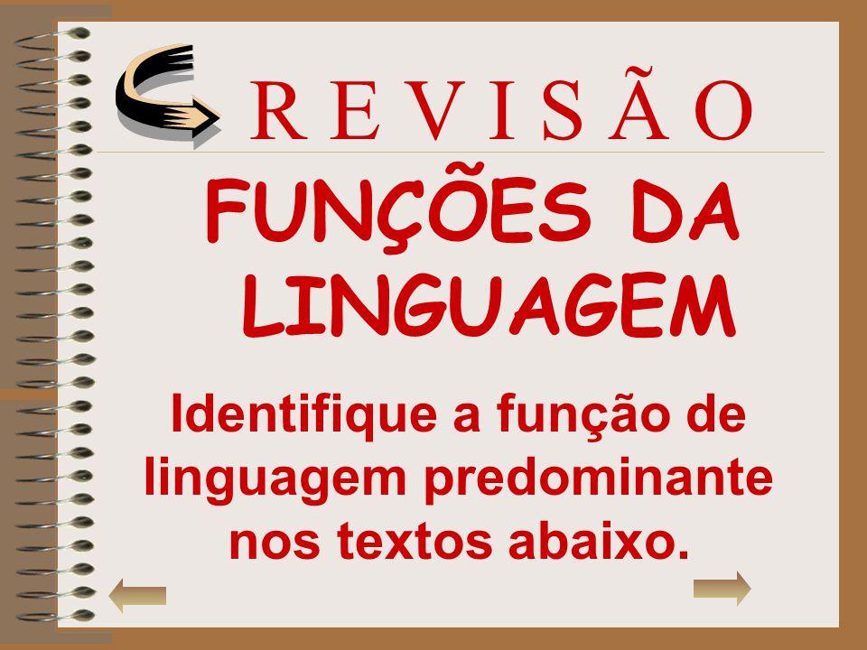 Identifique a função de linguagem predominante nos textos abaixo.