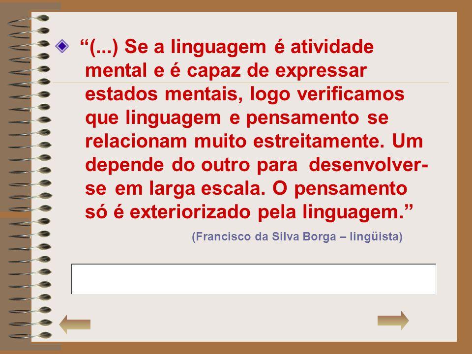 (. ) Se a linguagem é atividade. mental e é capaz de expressar