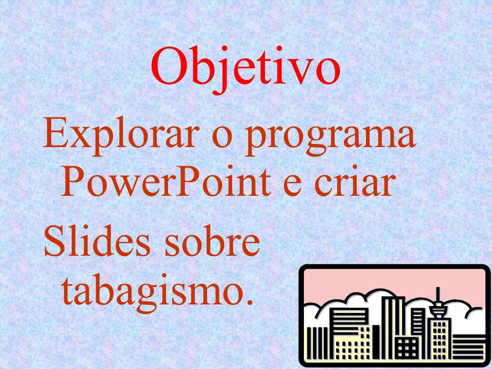 Objetivo Explorar o programa PowerPoint e criar