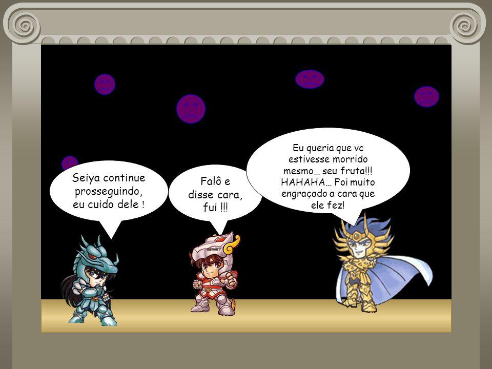 Seiya continue prosseguindo, eu cuido dele !