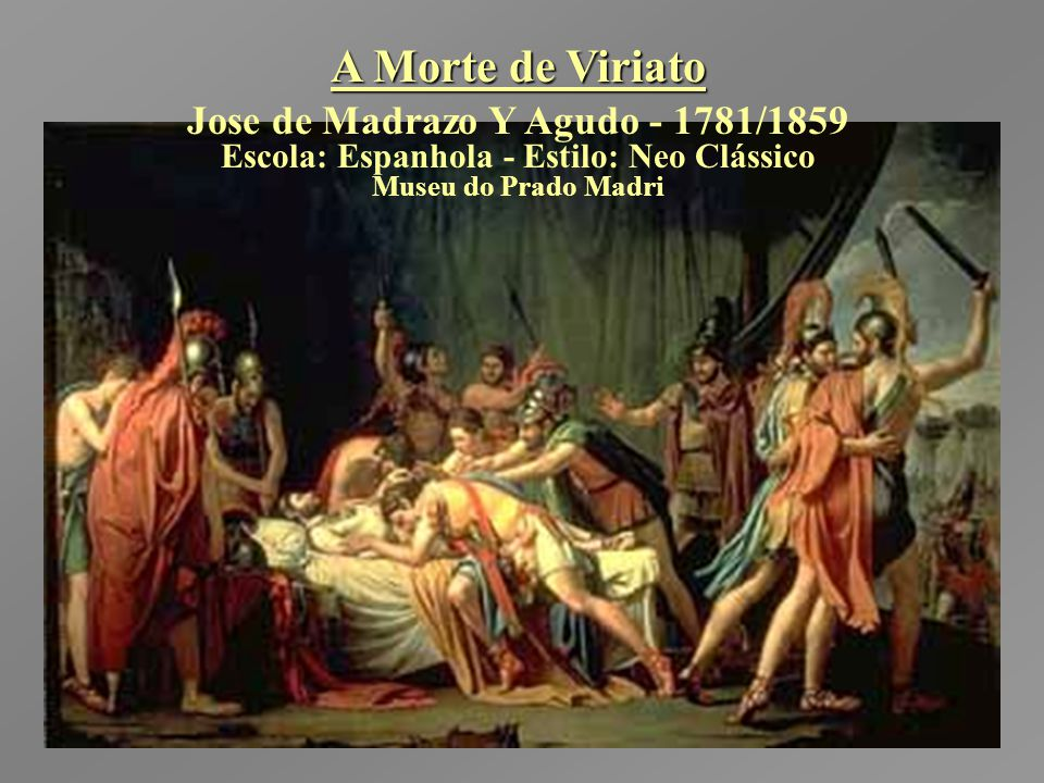 A Morte de Viriato Jose de Madrazo Y Agudo - 1781/1859