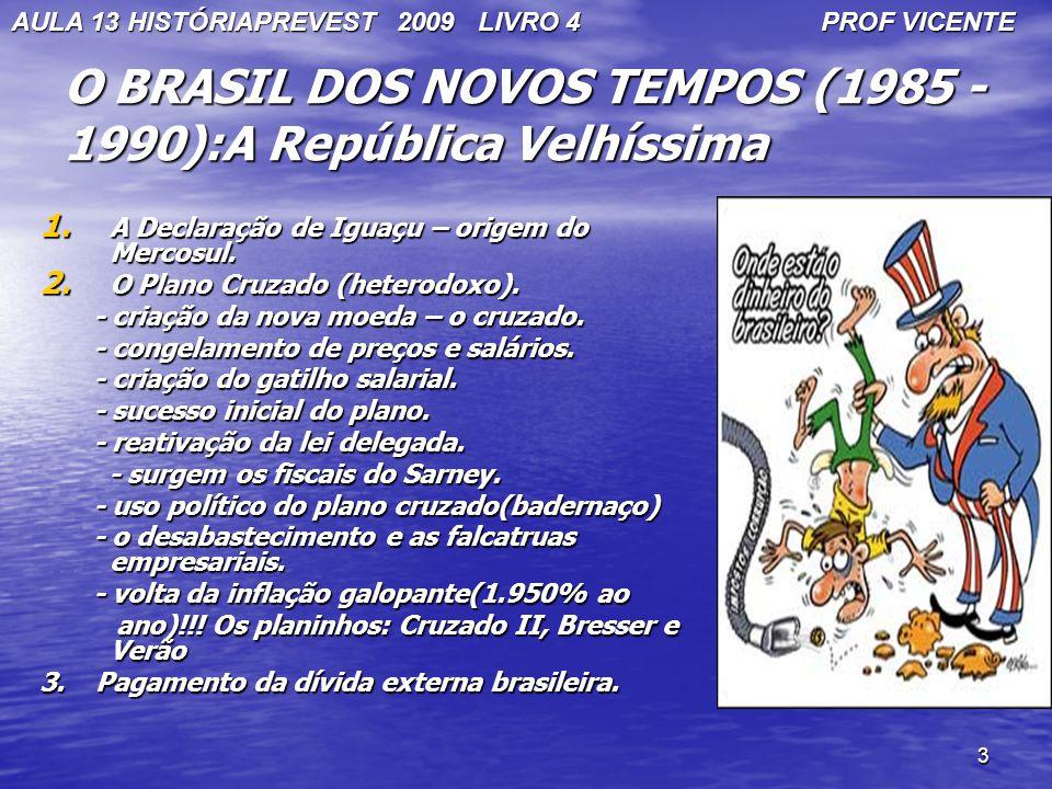 O BRASIL DOS NOVOS TEMPOS (1985 -1990):A República Velhíssima