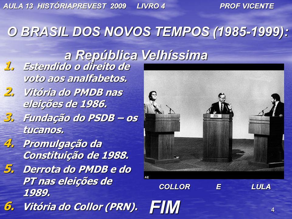 FIM O BRASIL DOS NOVOS TEMPOS (1985-1999): a República Velhíssima