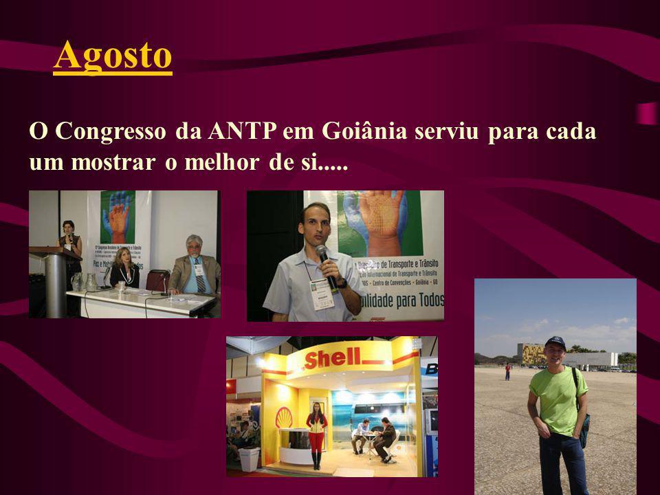 Agosto O Congresso da ANTP em Goiânia serviu para cada um mostrar o melhor de si.....